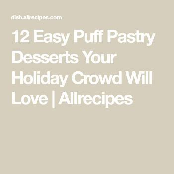 12 Easy Puff Pastry Desserts Your Holiday Crowd Will Love | Allrecipes 12 Easy Puff Pastry Desserts