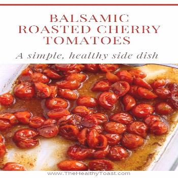Balsamic Roasted Cherry Tomatoes • The Healthy Toast -  You'll be amazed how addicting these Ba