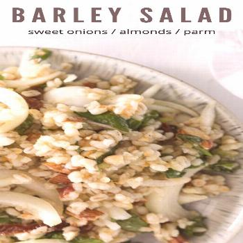 Barley Salad  A whole grain salad with barley, sweet onions and a generous sprinkle of parmesan. He