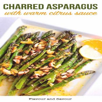 Charred Asparagus with Warm Citrus Sauce - Flavour and Savour Crunchy toasted almonds, lemon, orang