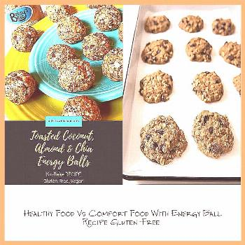 Healthy Food Vs Comfort Food With Energy Ball Recipe Gluten-Free Toasted Coconut, Almond, & Chia En