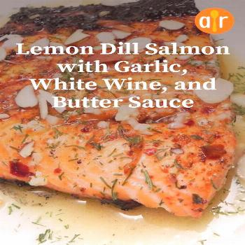 Lemon Dill Salmon with Garlic, White Wine, and Butter Sauce Recipe Lemon Dill Salmon with Garlic, W