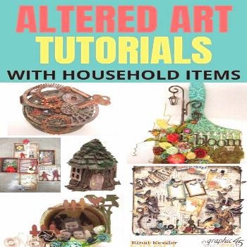 Make Altered Art From What You Have in Your Home Check out more than 20 altered art tutorials - rec
