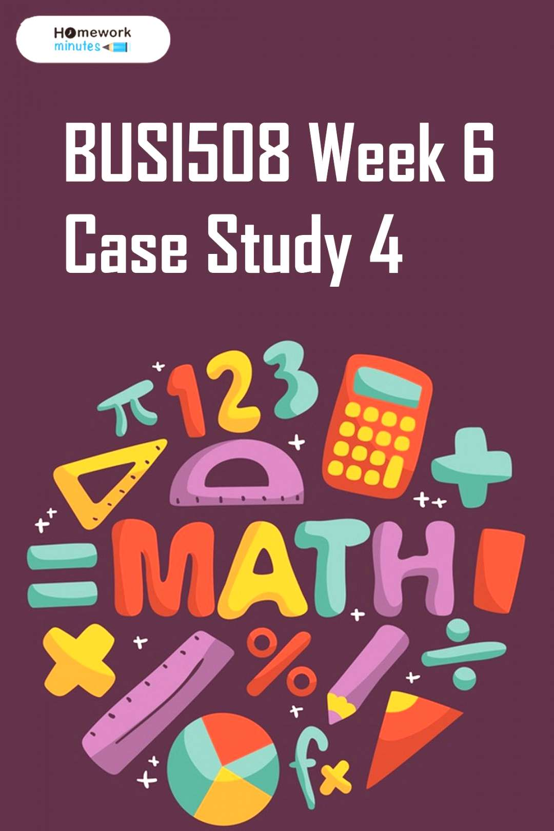 BUSI508 Week 6 Case Study 4 Tutorials for Question of Mathematics and Algebra