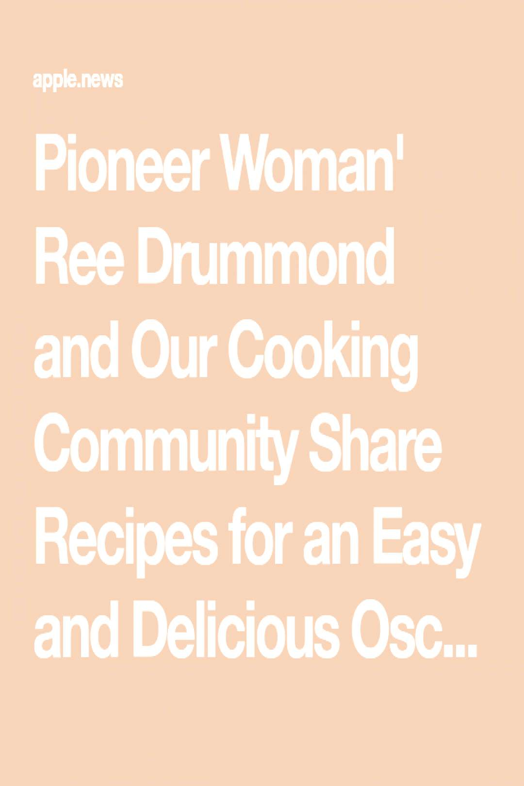 Pioneer Woman 'Ree Drummond and our cooking community share recipes for a simple and delicious Osca